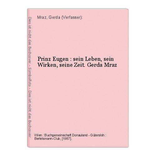 Prinz Eugen : sein Leben, sein Wirken, seine Zeit. Gerda Mraz Mraz, Gerda (Verfa