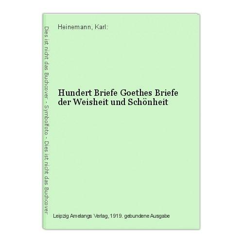 Hundert Briefe Goethes Briefe der Weisheit und Schönheit Heinemann, Karl: