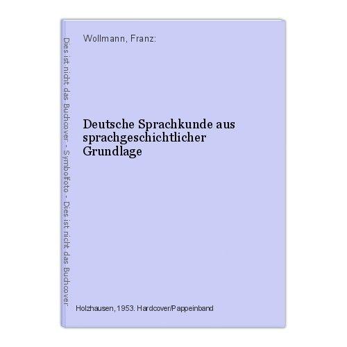 Deutsche Sprachkunde aus sprachgeschichtlicher Grundlage Wollmann, Franz: