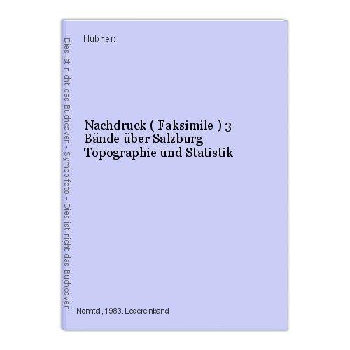 Nachdruck ( Faksimile ) 3 Bände über Salzburg Topographie und Statistik Hübner: