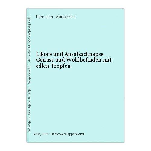 Liköre und Ansatzschnäpse Genuss und Wohlbefinden mit edlen Tropfen Pühringer, M