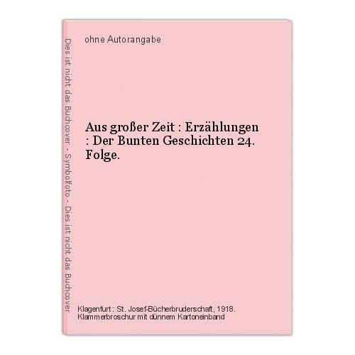 Aus großer Zeit : Erzählungen : Der Bunten Geschichten 24. Folge.