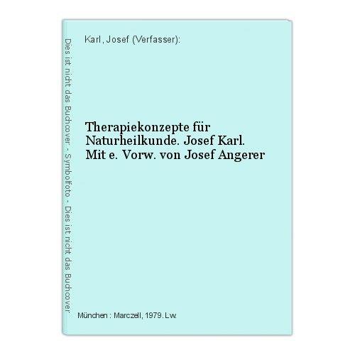 Therapiekonzepte für Naturheilkunde. Josef Karl. Mit e. Vorw. von Josef Angerer