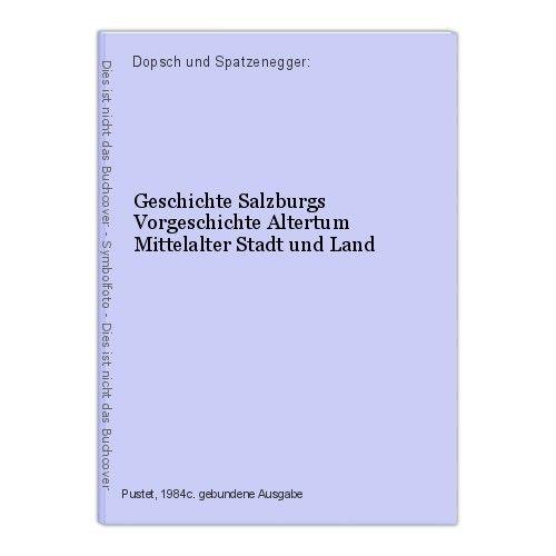 Geschichte Salzburgs Vorgeschichte Altertum Mittelalter Stadt und Land Dopsch un