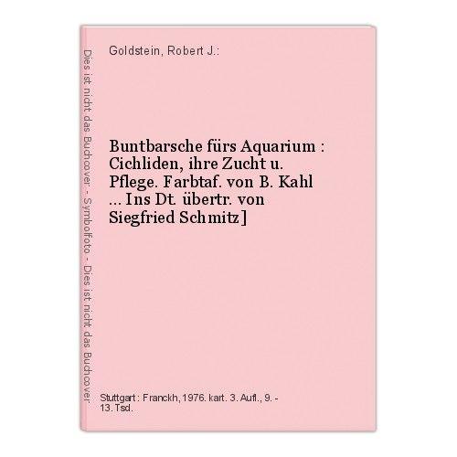 Buntbarsche fürs Aquarium : Cichliden, ihre Zucht u. Pflege. Farbtaf. von B. Kah