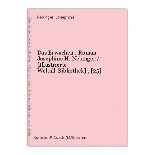 Das Erwachen : Roman. Josephine H. Nebinger / [Illustrierte Weltall-Bibliothek]