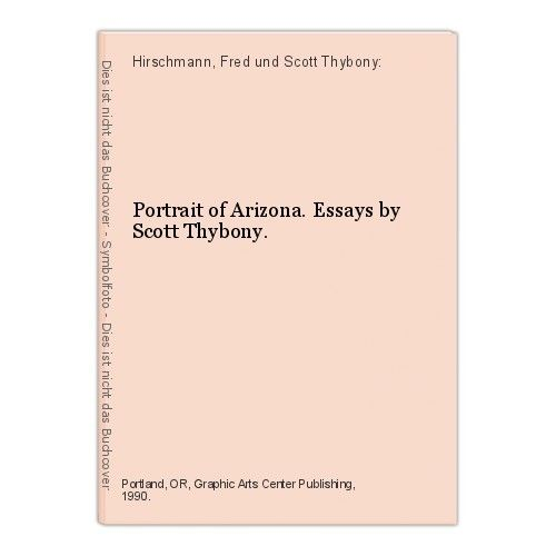 Portrait of Arizona. Essays by Scott Thybony. Hirschmann, Fred und Scott Thybony