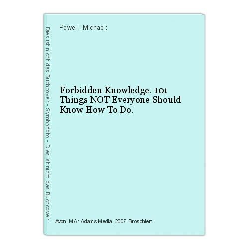 Forbidden Knowledge. 101 Things NOT Everyone Should Know How To Do. Powell, Mich