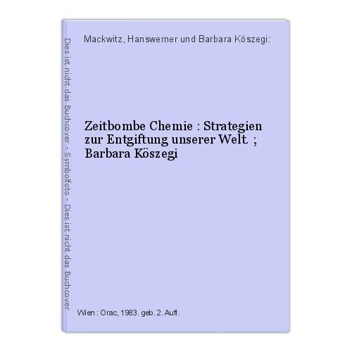 Zeitbombe Chemie : Strategien zur Entgiftung unserer Welt. ; Barbara Köszegi Mac