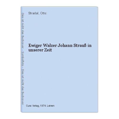 Ewiger Walzer Johann Strauß in unserer Zeit Stradal, Otto:
