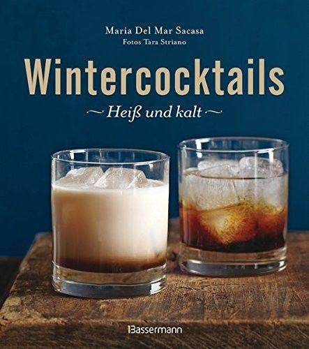 Wintercocktails : heiß und kalt. von Maria Del Mar Sacasa. Fotos von Tara Strian