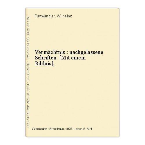 Vermächtnis : nachgelassene Schriften. [Mit einem Bildnis]. Furtwängler, Wilhelm