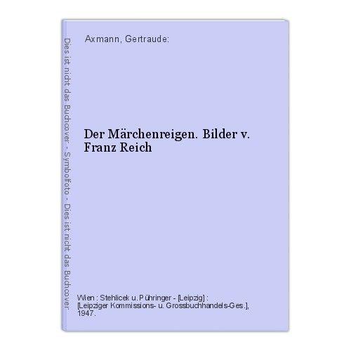 Der Märchenreigen. Bilder v. Franz Reich Axmann, Gertraude: