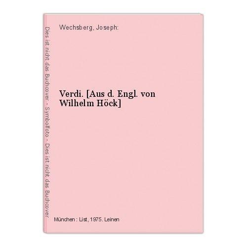 Verdi. [Aus d. Engl. von Wilhelm Höck] Wechsberg, Joseph: