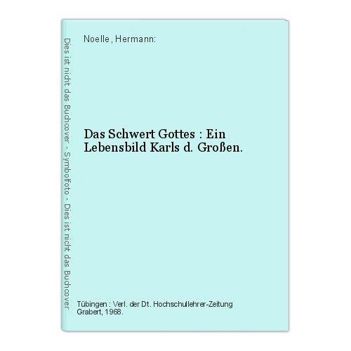 Das Schwert Gottes : Ein Lebensbild Karls d. Großen. Noelle, Hermann: