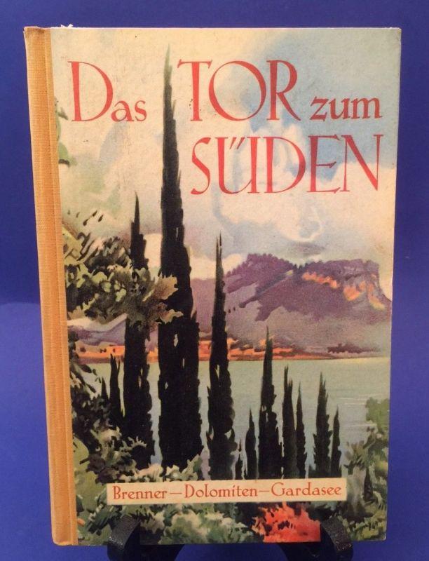 Das Tor zum Süden Brenner - Dolomiten - Gardasee Dr. Kaltenböck, Josef und Josef
