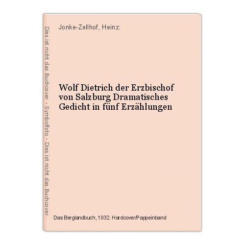 Wolf Dietrich der Erzbischof von Salzburg Dramatisches Gedicht in fünf Erzählung 0
