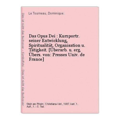 Das Opus Dei : Kurzportr. seiner Entwicklung, Spiritualität, Organisation u. Tät