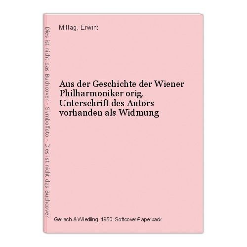 Aus der Geschichte der Wiener Philharmoniker orig. Unterschrift des Autors vorha