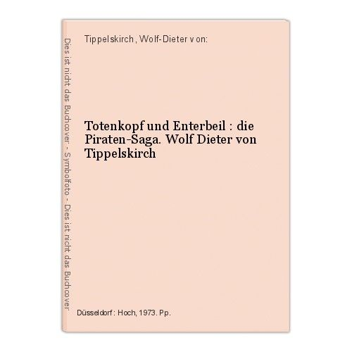 Totenkopf und Enterbeil : die Piraten-Saga. Wolf Dieter von Tippelskirch Tippels