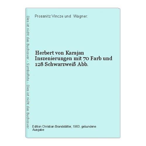 Herbert von Karajan Inszenierungen mit 70 Farb und 128 Schwarzweiß Abb. Prossnit