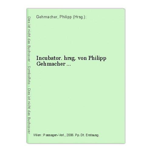 Incubator. hrsg. von Philipp Gehmacher ... Gehmacher, Philipp (Hrsg.):