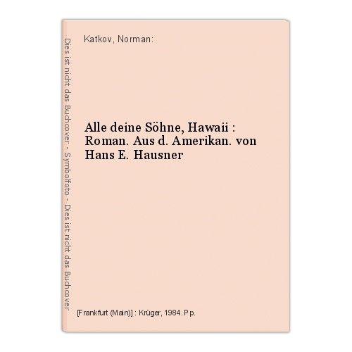 Alle deine Söhne, Hawaii : Roman. Aus d. Amerikan. von Hans E. Hausner Katkov, N