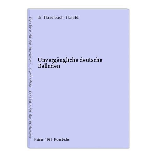Unvergängliche deutsche Balladen Dr. Haselbach, Harald: