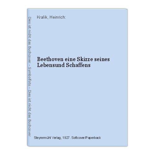 Beethoven eine Skizze seines Lebensund Schaffens Kralik, Heinrich: