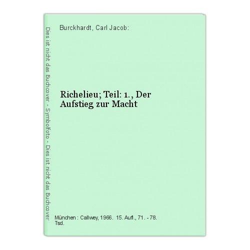 Richelieu; Teil: 1., Der Aufstieg zur Macht Burckhardt, Carl Jacob: