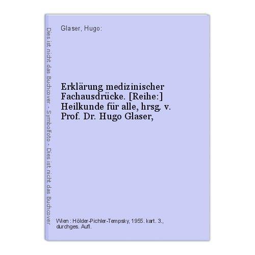 Erklärung medizinischer Fachausdrücke. [Reihe:] Heilkunde für alle, hrsg. v. Pro