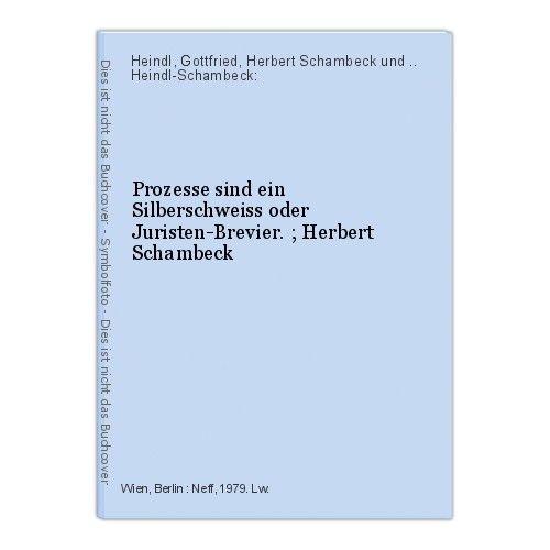 Prozesse sind ein Silberschweiss oder Juristen-Brevier. ; Herbert Schambeck Hein