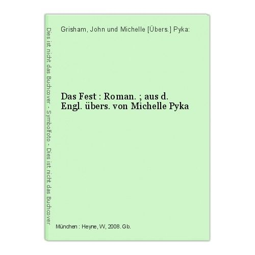 Das Fest : Roman. ; aus d. Engl. übers. von Michelle Pyka Grisham, John und Mich