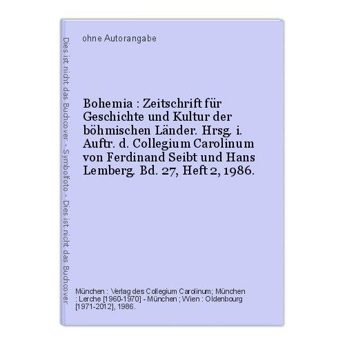 Bohemia : Zeitschrift für Geschichte und Kultur der böhmischen Länder. Hrsg. i.