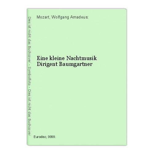 Eine kleine Nachtmusik Dirigent Baumgartner Mozart, Wolfgang Amadeus:
