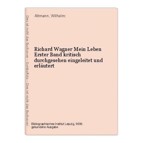 Richard Wagner Mein Leben Erster Band kritisch durchgesehen eingeleitet und erlä