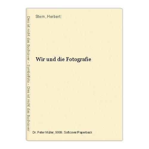 Wir und die Fotografie Stern, Herbert: