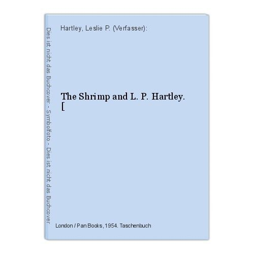 The Shrimp and L. P. Hartley. [ Hartley, Leslie P. (Verfasser):