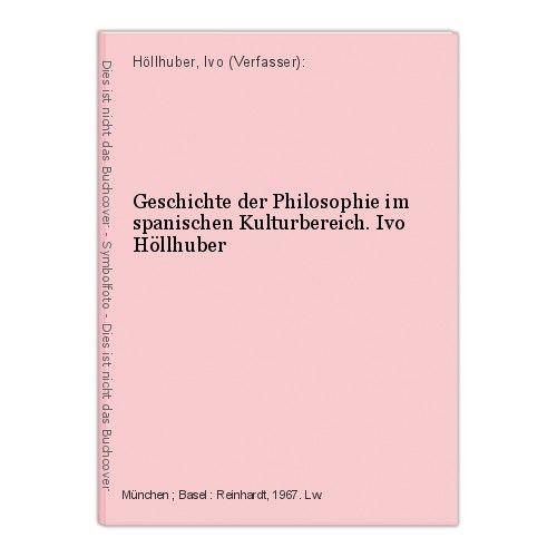 Geschichte der Philosophie im spanischen Kulturbereich. Ivo Höllhuber Höllhuber,