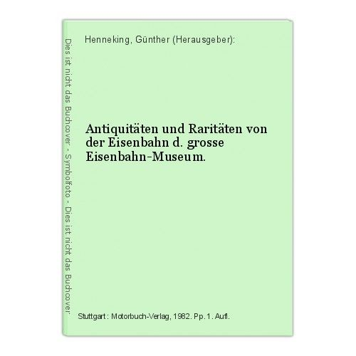 Antiquitäten und Raritäten von der Eisenbahn d. grosse Eisenbahn-Museum. Henneki