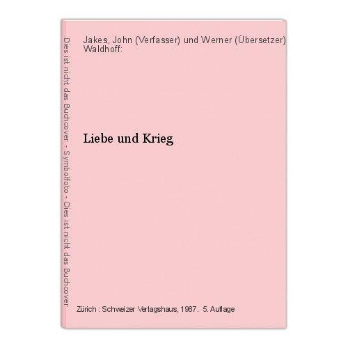 Liebe und Krieg Jakes, John (Verfasser) und Werner (Übersetzer) Waldhoff: