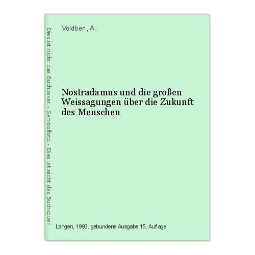 Nostradamus und die großen Weissagungen über die Zukunft des Menschen Voldben, A
