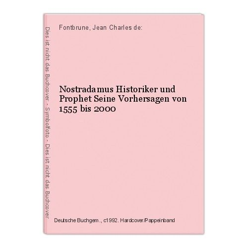Nostradamus Historiker und Prophet Seine Vorhersagen von 1555 bis 2000 Fontbrune
