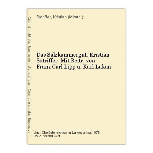 Das Salzkammergut. Kristian Sotriffer. Mit Beitr. von Franz Carl Lipp u. Karl Lu