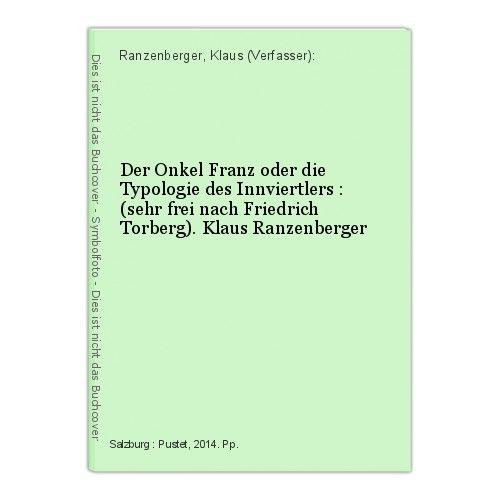 Der Onkel Franz oder die Typologie des Innviertlers : (sehr frei nach Friedrich