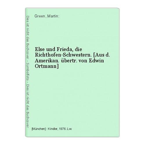 Else und Frieda, die Richthofen-Schwestern. [Aus d. Amerikan. übertr. von Edwin