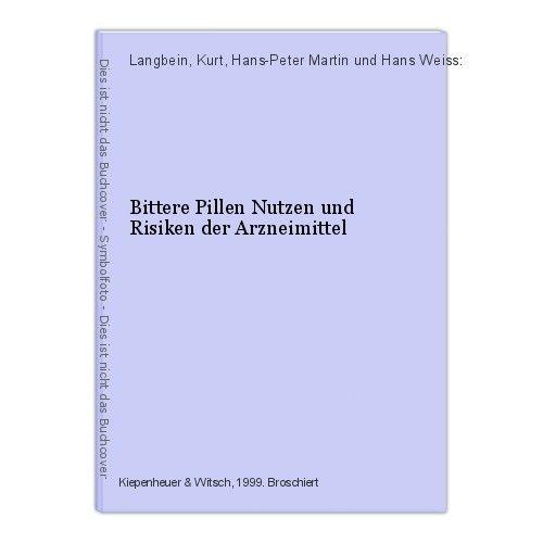 Bittere Pillen Nutzen und Risiken der Arzneimittel Langbein, Kurt, Hans-Peter Ma