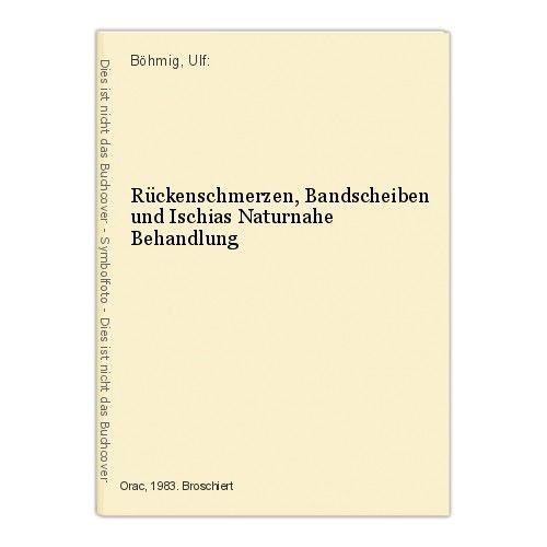 Rückenschmerzen, Bandscheiben und Ischias Naturnahe Behandlung Böhmig, Ulf: