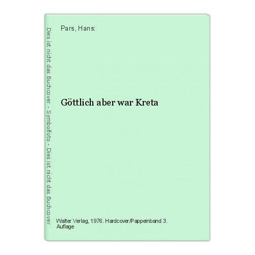 Göttlich aber war Kreta Pars, Hans: