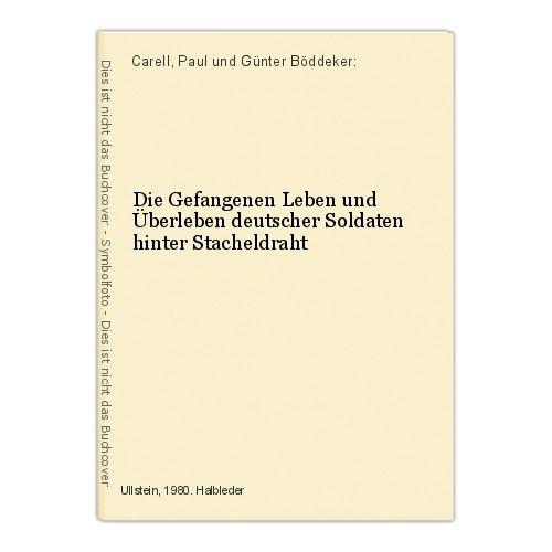 Die Gefangenen Leben und Überleben deutscher Soldaten hinter Stacheldraht Carell